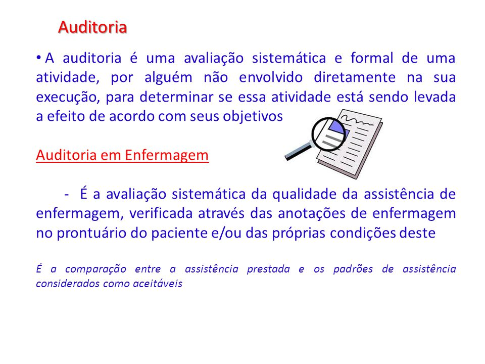 Auditoria A auditoria é uma avaliação sistemática e formal de uma atividade, por alguém não envolvido diretamente na sua execução, para determinar se