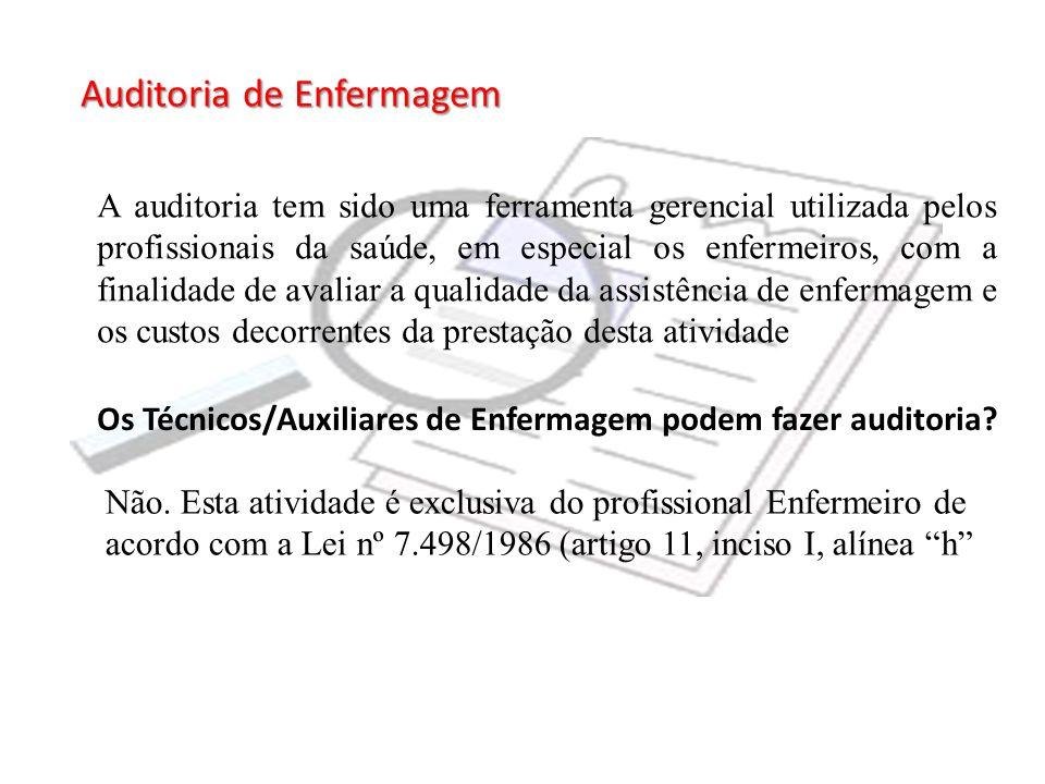 Auditoria de Enfermagem Os Técnicos/Auxiliares de Enfermagem podem fazer auditoria? Não. Esta atividade é exclusiva do profissional Enfermeiro de acor