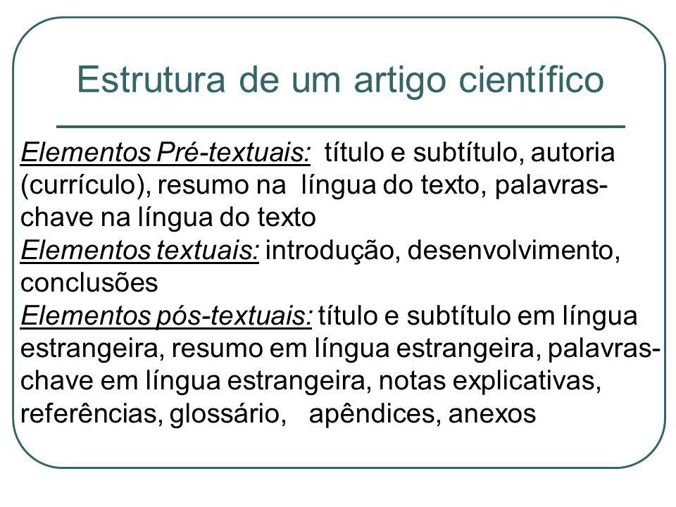 Estrutura de um artigo científico Elementos Pré-textuais: título e subtítulo, autoria (currículo), resumo na língua do texto, palavras- chave na língu