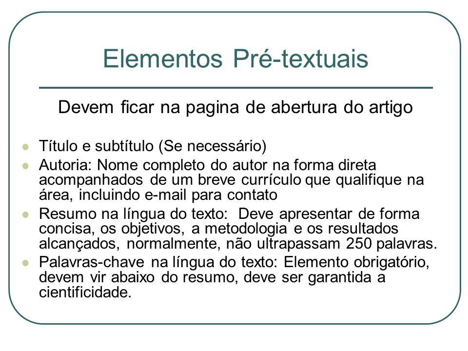 Elementos Pré-textuais Devem ficar na pagina de abertura do artigo Título e subtítulo (Se necessário) Autoria: Nome completo do autor na forma direta
