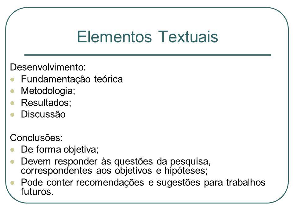 Elementos Textuais Desenvolvimento: Fundamentação teórica Metodologia; Resultados; Discussão Conclusões: De forma objetiva; Devem responder às questõe