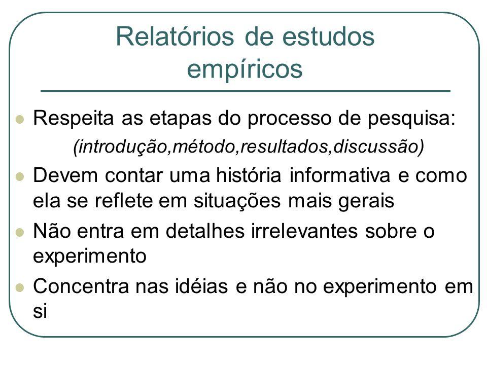 Relatórios de estudos empíricos Respeita as etapas do processo de pesquisa: (introdução,método,resultados,discussão) Devem contar uma história informa