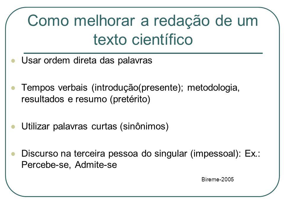 Como melhorar a redação de um texto científico Usar ordem direta das palavras Tempos verbais (introdução(presente); metodologia, resultados e resumo (