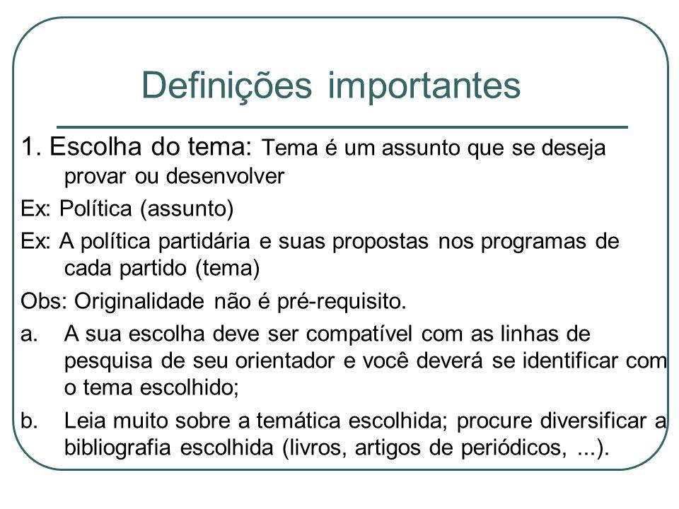 Definições importantes 1. Escolha do tema: Tema é um assunto que se deseja provar ou desenvolver Ex: Política (assunto) Ex: A política partidária e su