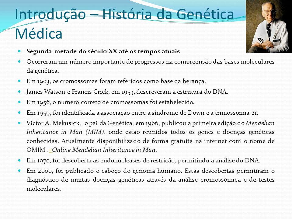 Introdução – História da Genética Médica Segunda metade do século XX até os tempos atuais Ocorreram um número importante de progressos na compreensão das bases moleculares da genética.