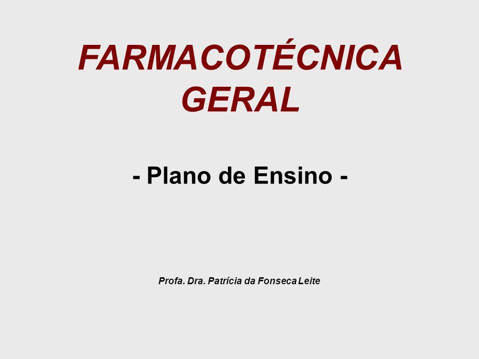 FARMACOTÉCNICA GERAL - Plano de Ensino - Profa. Dra. Patrícia da Fonseca Leite