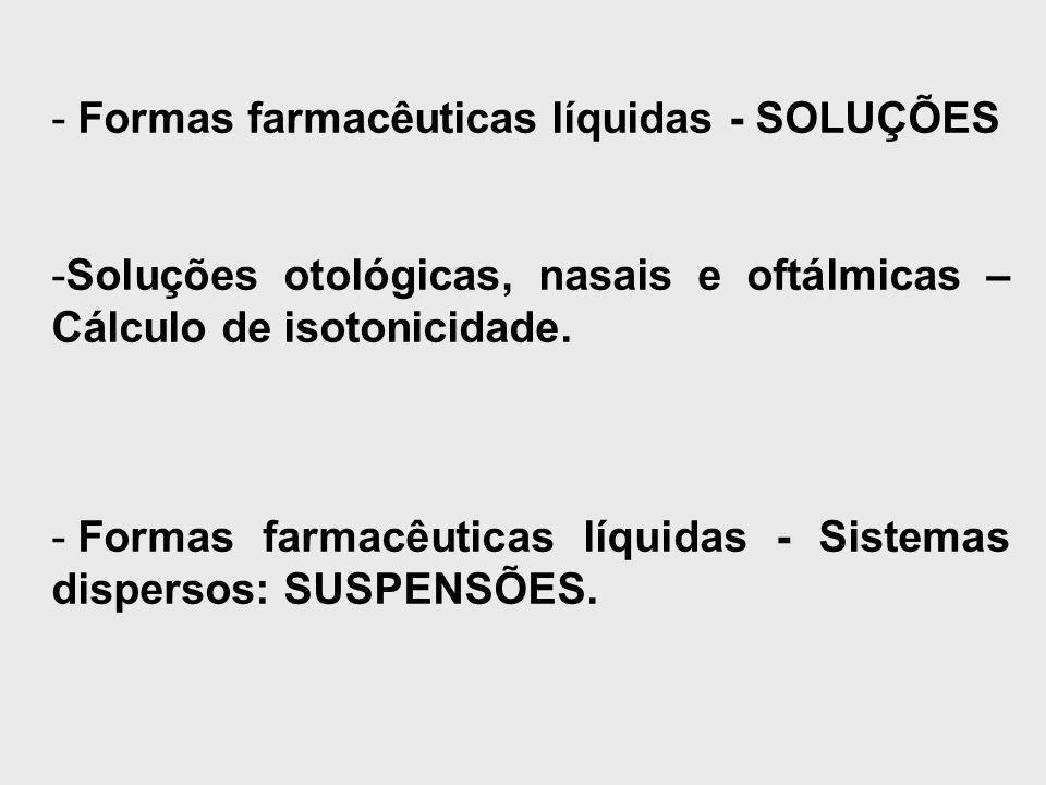 - Formas farmacêuticas líquidas - SOLUÇÕES -Soluções otológicas, nasais e oftálmicas – Cálculo de isotonicidade.
