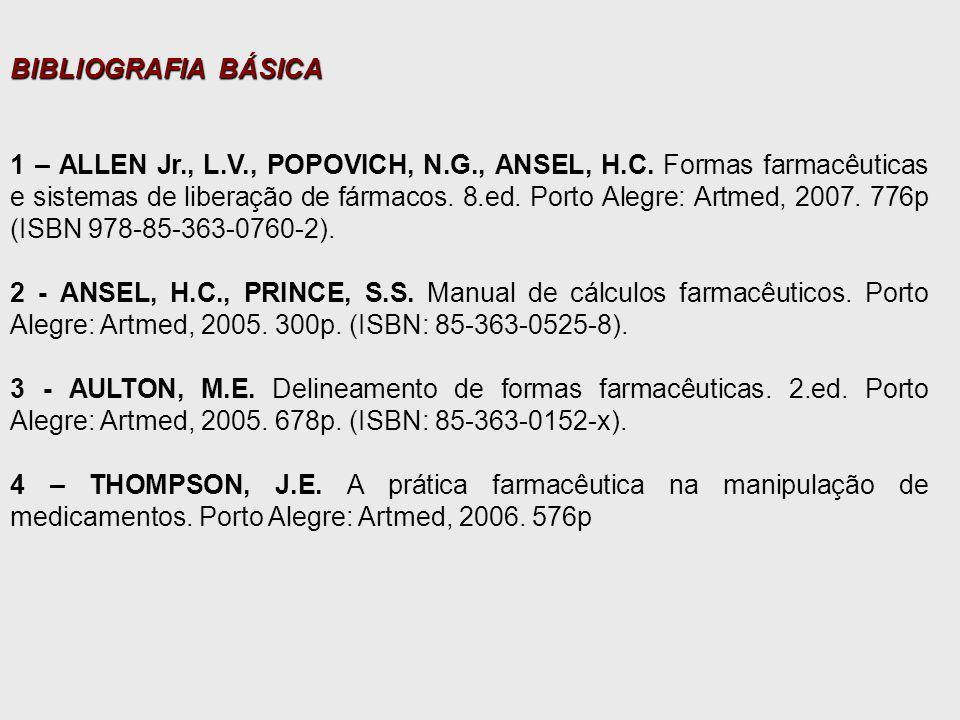 BIBLIOGRAFIA BÁSICA 1 – ALLEN Jr., L.V., POPOVICH, N.G., ANSEL, H.C.