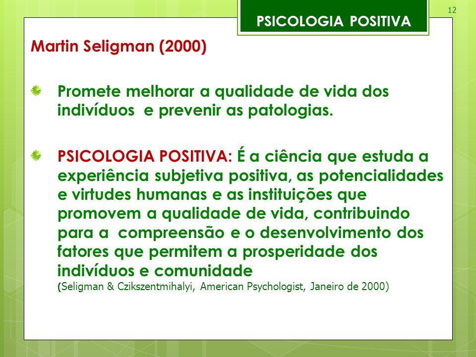 12 PSICOLOGIA POSITIVA Martin Seligman (2000) Promete melhorar a qualidade de vida dos indivíduos e prevenir as patologias. PSICOLOGIA POSITIVA: É a c