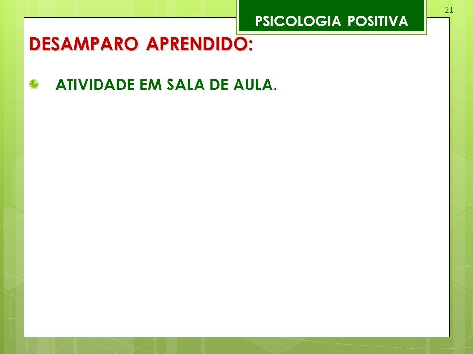 21 PSICOLOGIA POSITIVA DESAMPARO APRENDIDO: ATIVIDADE EM SALA DE AULA.