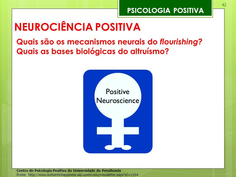 42 PSICOLOGIA POSITIVA Quais são os mecanismos neurais do flourishing? Quais as bases biológicas do altruísmo? NEUROCIÊNCIA POSITIVA Centro de Psicolo