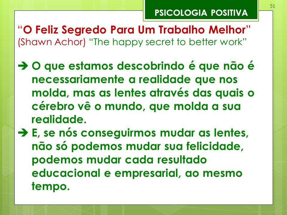 """51 PSICOLOGIA POSITIVA """" O Feliz Segredo Para Um Trabalho Melhor """" (Shawn Achor) """"The happy secret to better work""""  O que estamos descobrindo é que n"""