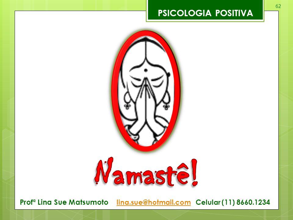 62 PSICOLOGIA POSITIVA Profª Lina Sue Matsumoto lina.sue@hotmail.com Celular (11) 8660.1234 lina.sue@hotmail.com