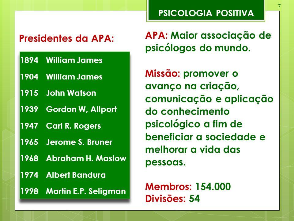 7 PSICOLOGIA POSITIVA Presidentes da APA: APA: Maior associação de psicólogos do mundo. Missão: promover o avanço na criação, comunicação e aplicação