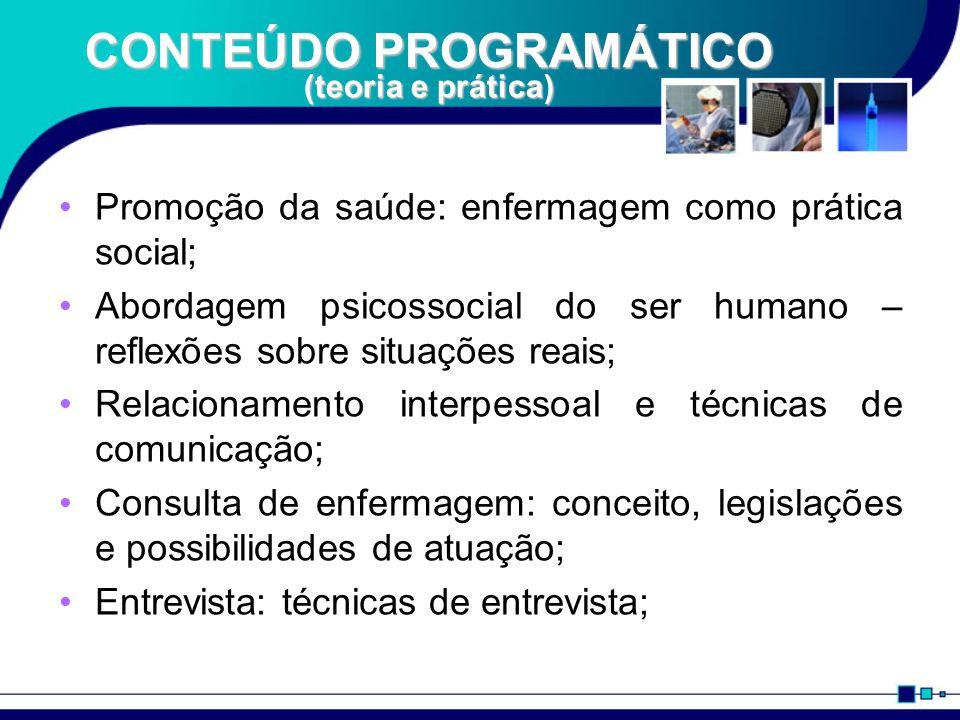 CONTEÚDO PROGRAMÁTICO (teoria e prática) Promoção da saúde: enfermagem como prática social; Abordagem psicossocial do ser humano – reflexões sobre sit