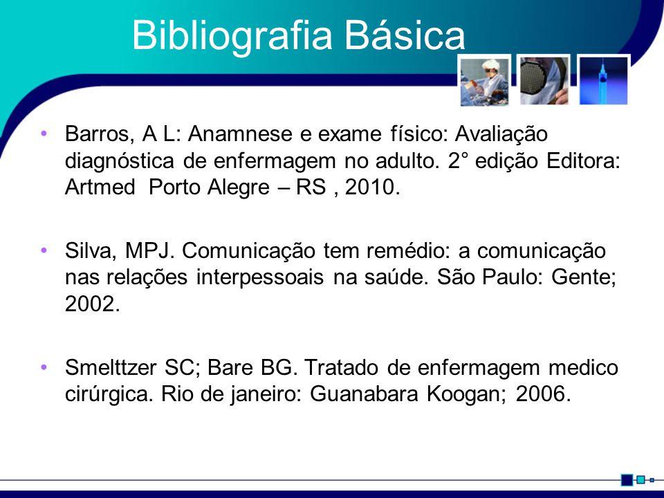 Bibliografia Básica Barros, A L: Anamnese e exame físico: Avaliação diagnóstica de enfermagem no adulto. 2° edição Editora: Artmed Porto Alegre – RS,