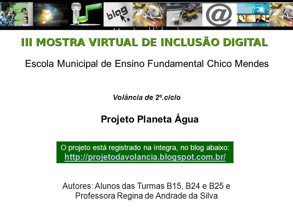 Escola Municipal de Ensino Fundamental Chico Mendes Autores: Alunos das Turmas B15, B24 e B25 e Professora Regina de Andrade da Silva Projeto Planeta
