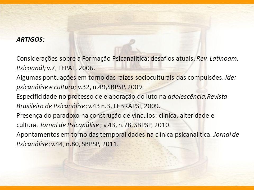 ARTIGOS: Considerações sobre a Formação Psicanalítica: desafios atuais. Rev. Latinoam. Psicoanál; v.7, FEPAL, 2006. Algumas pontuações em torno das ra