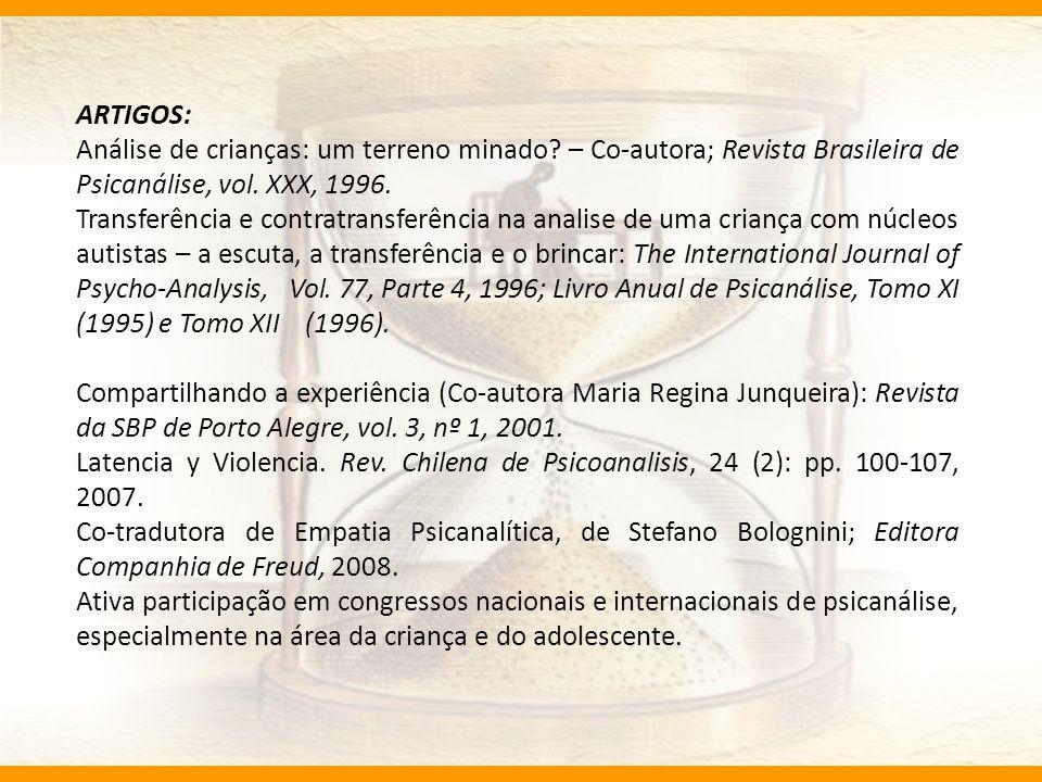 ARTIGOS: Análise de crianças: um terreno minado? – Co-autora; Revista Brasileira de Psicanálise, vol. XXX, 1996. Transferência e contratransferência n