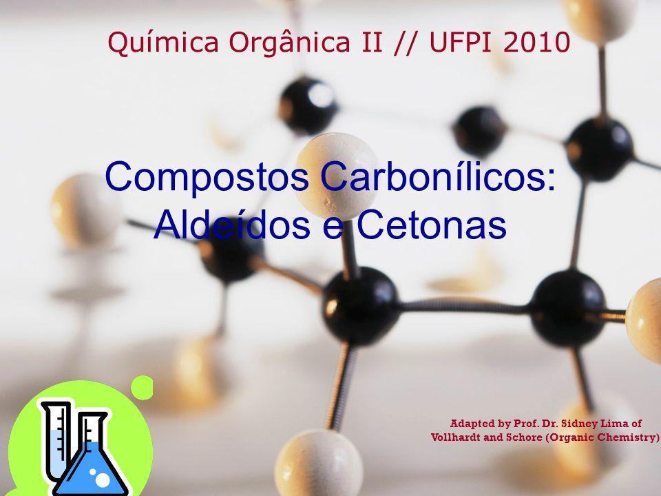 Compostos Carbonílicos: Aldeídos e Cetonas Química Orgânica II // UFPI 2010 Adapted by Prof. Dr. Sidney Lima of Vollhardt and Schore (Organic Chemistr