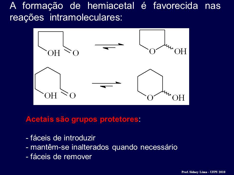 A formação de hemiacetal é favorecida nas reações intramoleculares: Acetais são grupos protetores: - fáceis de introduzir - mantêm-se inalterados quan