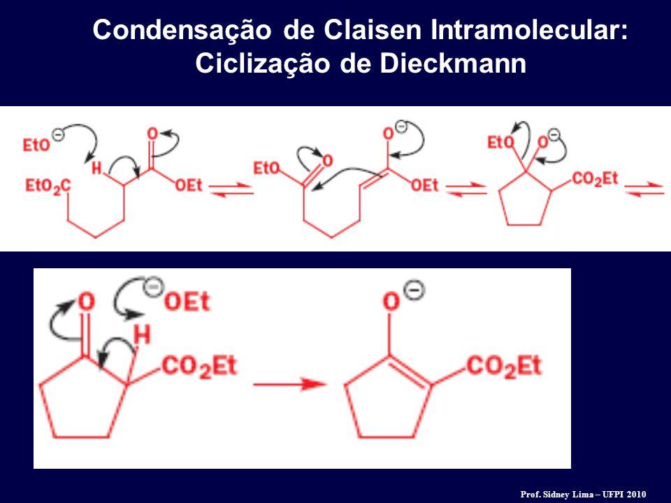 Condensação de Claisen Intramolecular: Ciclização de Dieckmann Prof. Sidney Lima – UFPI 2010