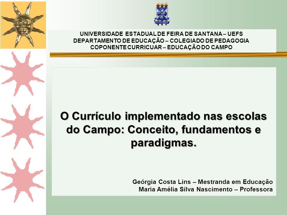 O Currículo implementado nas escolas do Campo: Conceito, fundamentos e paradigmas. Geórgia Costa Lins – Mestranda em Educação Maria Amélia Silva Nasci