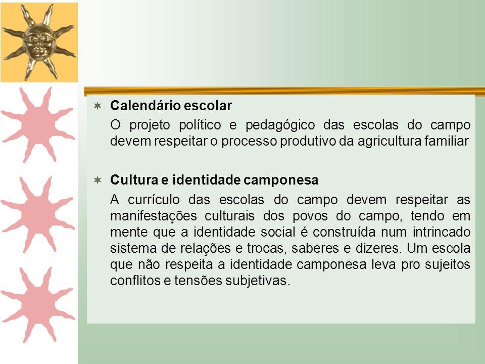  Calendário escolar O projeto político e pedagógico das escolas do campo devem respeitar o processo produtivo da agricultura familiar  Cultura e ide