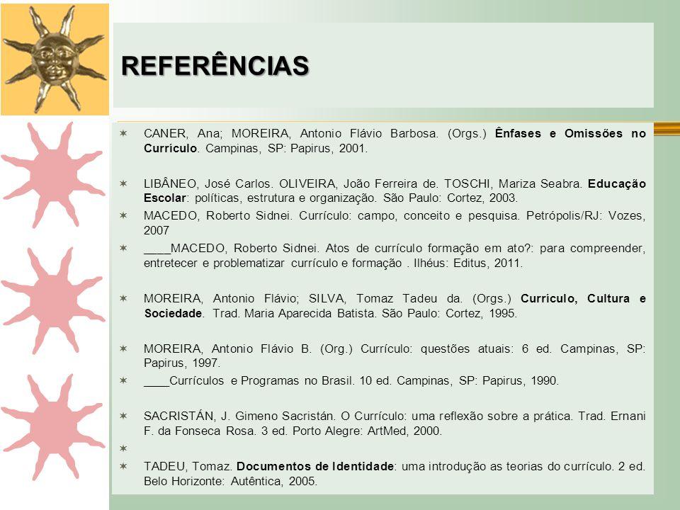 REFERÊNCIAS  CANER, Ana; MOREIRA, Antonio Flávio Barbosa. (Orgs.) Ênfases e Omissões no Currículo. Campinas, SP: Papirus, 2001.  LIBÂNEO, José Carlo