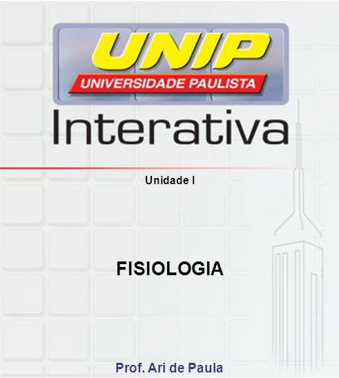 Unidade I FISIOLOGIA Prof. Ari de Paula