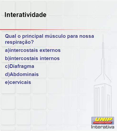 Interatividade Qual o principal músculo para nossa respiração? a)intercostais externos b)intercostais internos c)Diafragma d)Abdominais e)cervicais