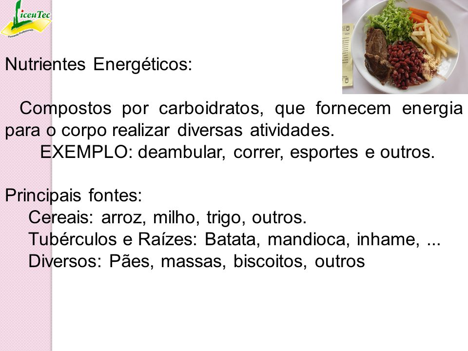 Nutrientes Energéticos: Compostos por carboidratos, que fornecem energia para o corpo realizar diversas atividades. EXEMPLO: deambular, correr, esport