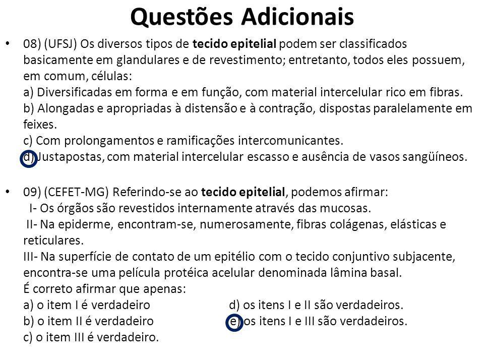 Questões Adicionais 08) (UFSJ) Os diversos tipos de tecido epitelial podem ser classificados basicamente em glandulares e de revestimento; entretanto,
