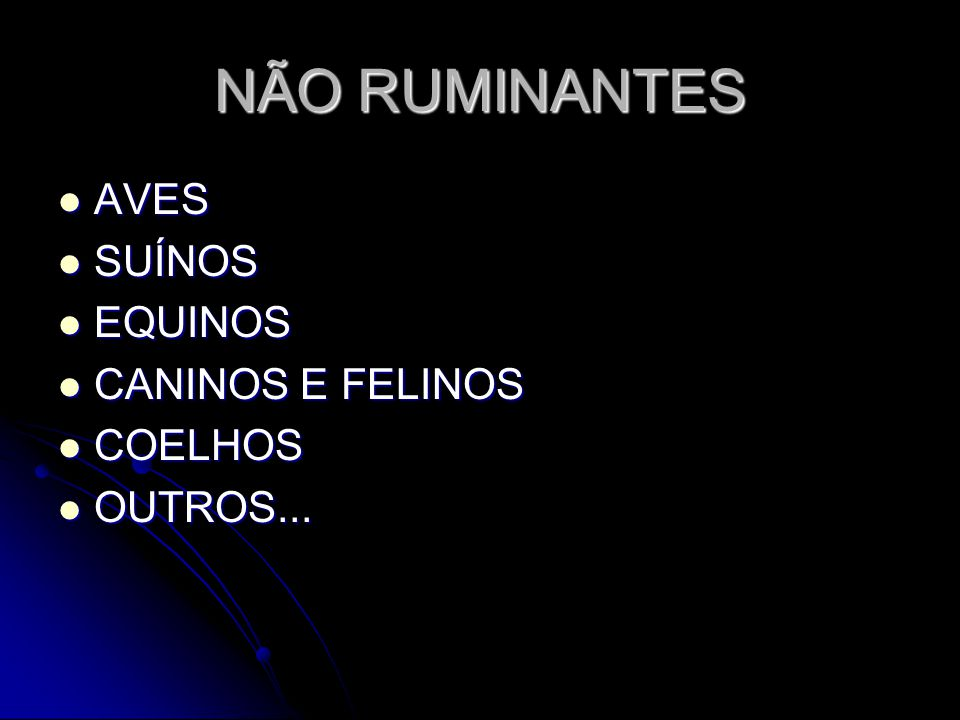 NÃO RUMINANTES AVES AVES SUÍNOS SUÍNOS EQUINOS EQUINOS CANINOS E FELINOS CANINOS E FELINOS COELHOS COELHOS OUTROS... OUTROS...