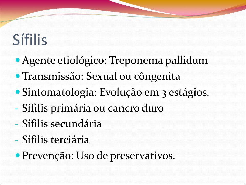 Sífilis Agente etiológico: Treponema pallidum Transmissão: Sexual ou côngenita Sintomatologia: Evolução em 3 estágios.