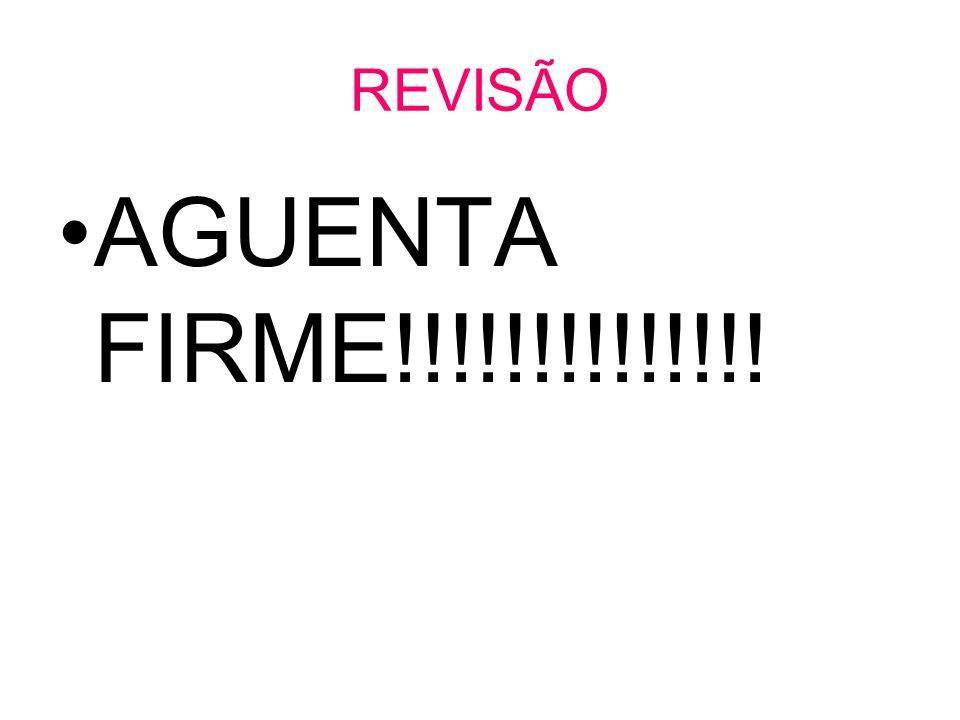 REVISÃO AGUENTA FIRME!!!!!!!!!!!!!!