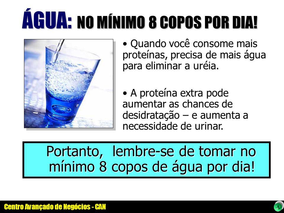 Centro Avançado de Negócios - CAN Portanto, lembre-se de tomar no mínimo 8 copos de água por dia! Portanto, lembre-se de tomar no mínimo 8 copos de ág