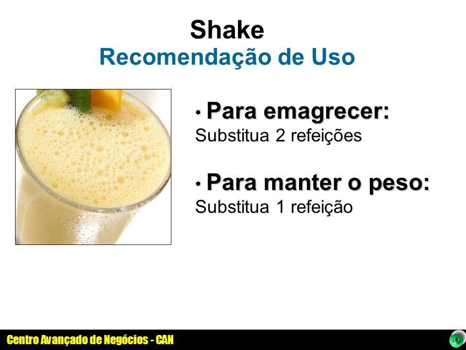 Centro Avançado de Negócios - CAN Shake Recomendação de Uso Para emagrecer: Substitua 2 refeições Para manter o peso: Para manter o peso: Substitua 1