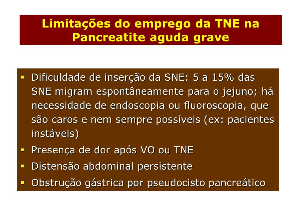  Dificuldade de inserção da SNE: 5 a 15% das SNE migram espontâneamente para o jejuno; há necessidade de endoscopia ou fluoroscopia, que são caros e