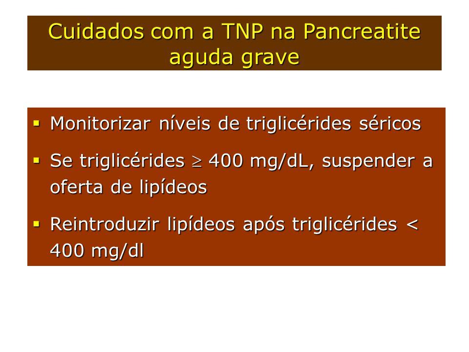  Monitorizar níveis de triglicérides séricos  Se triglicérides  400 mg/dL, suspender a oferta de lipídeos  Reintroduzir lipídeos após triglicéride