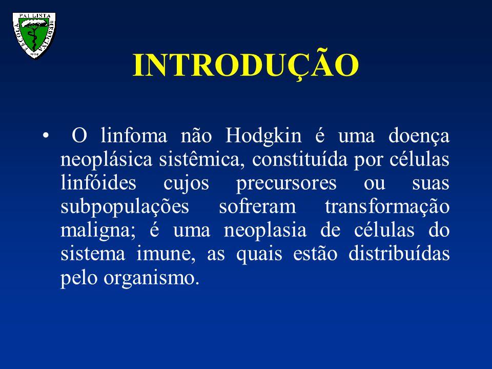 INTRODUÇÃO O linfoma não Hodgkin é uma doença neoplásica sistêmica, constituída por células linfóides cujos precursores ou suas subpopulações sofreram