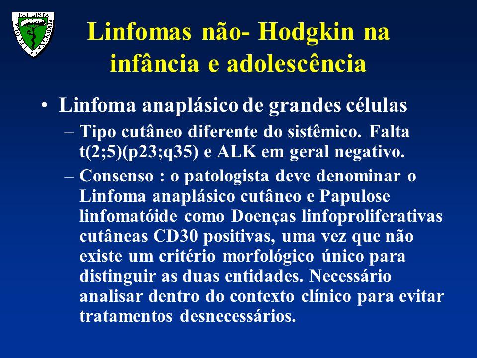 Linfomas não- Hodgkin na infância e adolescência Linfoma anaplásico de grandes células –Tipo cutâneo diferente do sistêmico. Falta t(2;5)(p23;q35) e A