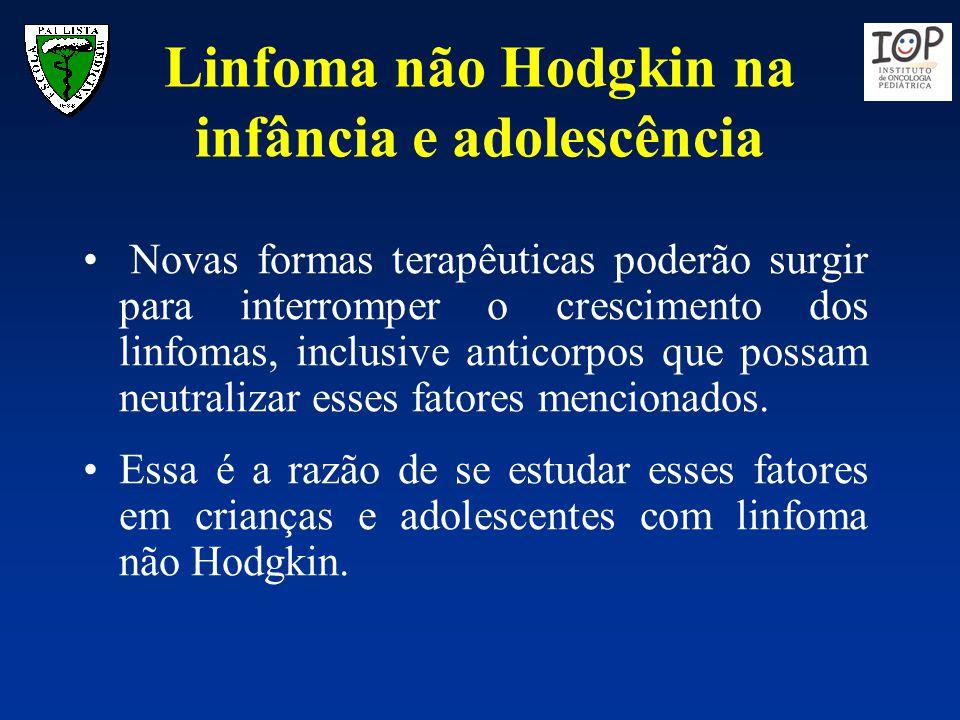 Linfoma não Hodgkin na infância e adolescência Novas formas terapêuticas poderão surgir para interromper o crescimento dos linfomas, inclusive anticor