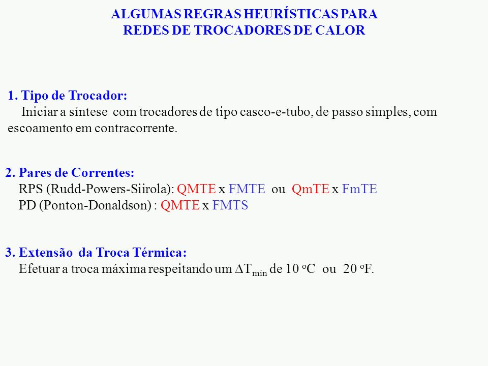 3. Extensão da Troca Térmica: Efetuar a troca máxima respeitando um  T min de 10 o C ou 20 o F. ALGUMAS REGRAS HEURÍSTICAS PARA REDES DE TROCADORES D