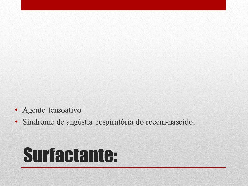 Surfactante: Agente tensoativo Síndrome de angústia respiratória do recém-nascido:
