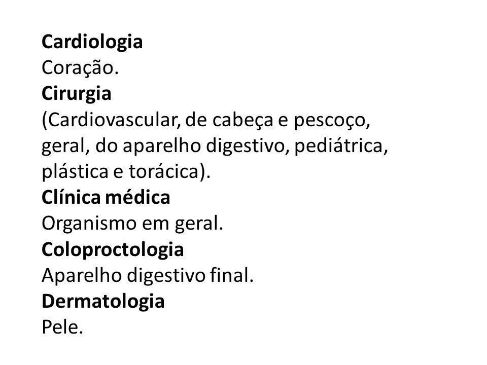 Cardiologia Coração. Cirurgia (Cardiovascular, de cabeça e pescoço, geral, do aparelho digestivo, pediátrica, plástica e torácica). Clínica médica Org