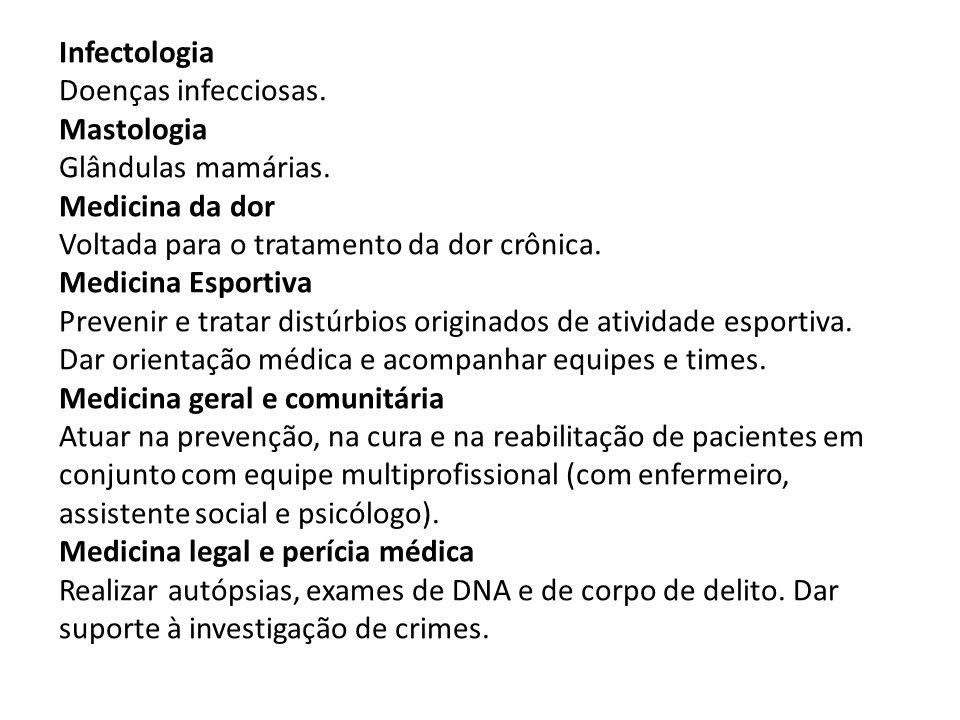 Infectologia Doenças infecciosas. Mastologia Glândulas mamárias. Medicina da dor Voltada para o tratamento da dor crônica. Medicina Esportiva Prevenir