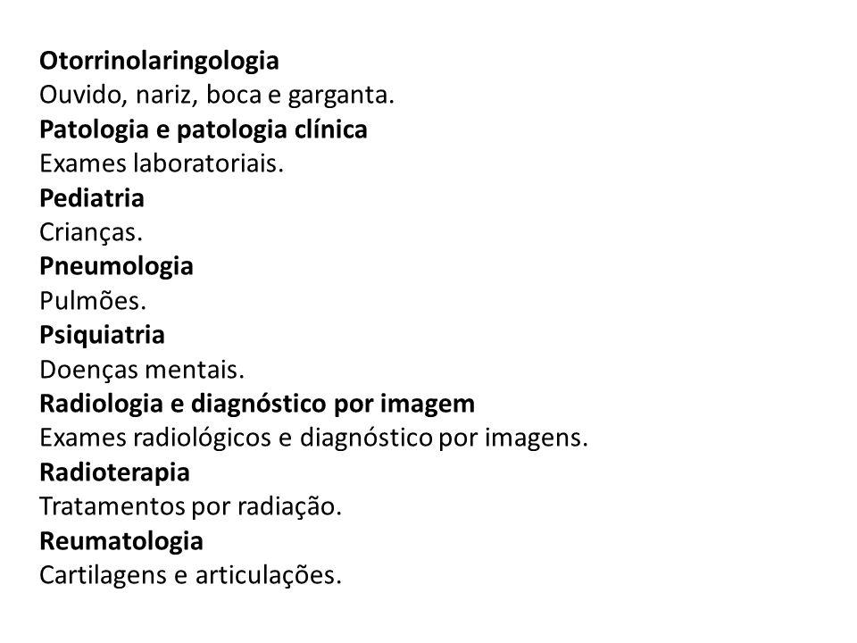 Otorrinolaringologia Ouvido, nariz, boca e garganta. Patologia e patologia clínica Exames laboratoriais. Pediatria Crianças. Pneumologia Pulmões. Psiq
