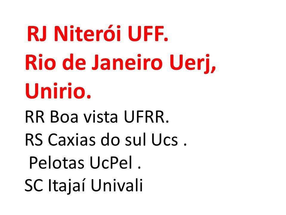 RJ Niterói UFF. Rio de Janeiro Uerj, Unirio. RR Boa vista UFRR. RS Caxias do sul Ucs. Pelotas UcPel. SC Itajaí Univali