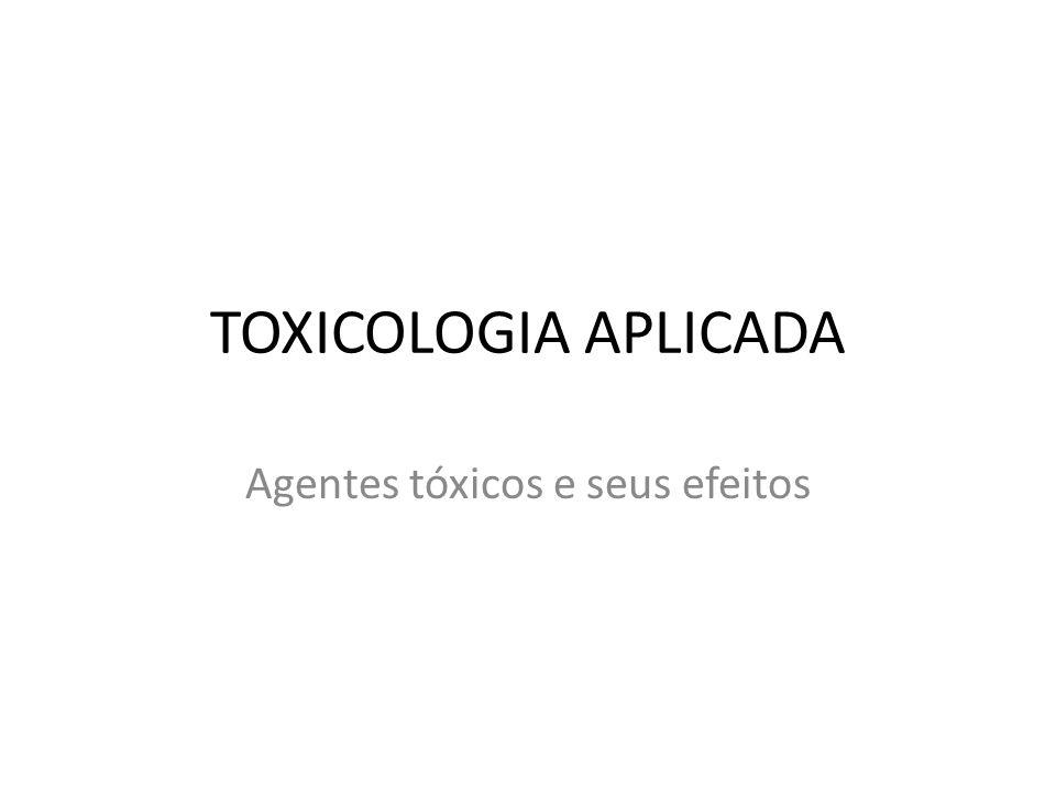 TOXICOLOGIA APLICADA Agentes tóxicos e seus efeitos